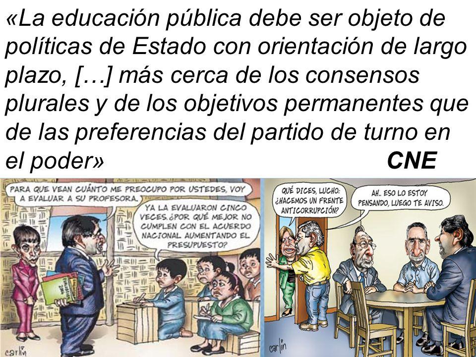 «La educación pública debe ser objeto de políticas de Estado con orientación de largo plazo, […] más cerca de los consensos plurales y de los objetivos permanentes que de las preferencias del partido de turno en el poder» CNE